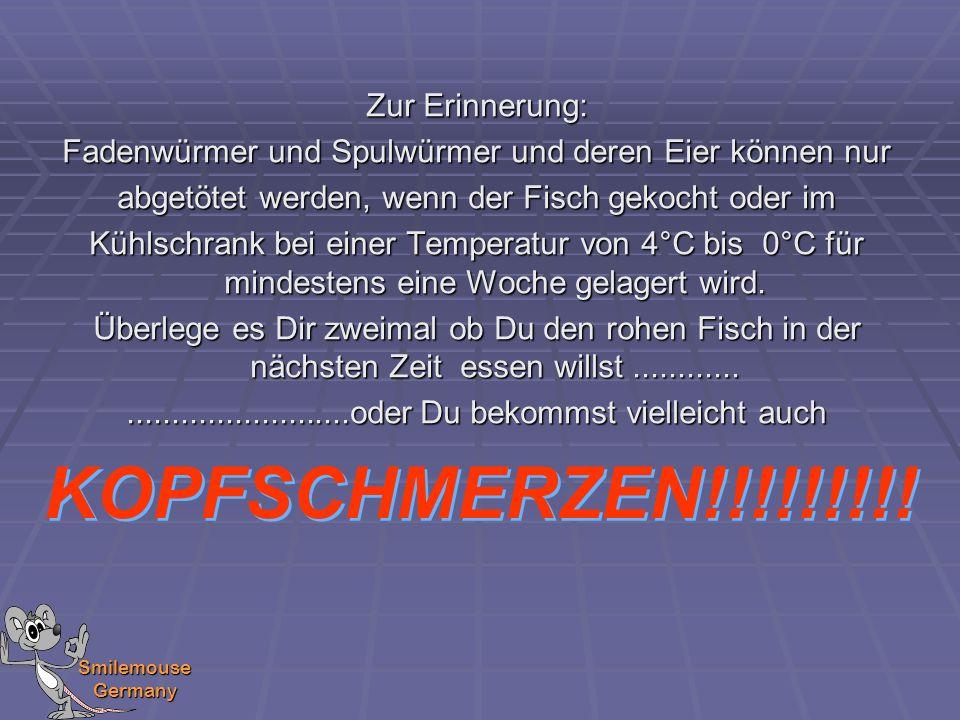 Smilemouse Germany Zur Erinnerung: Fadenwürmer und Spulwürmer und deren Eier können nur abgetötet werden, wenn der Fisch gekocht oder im Kühlschrank b