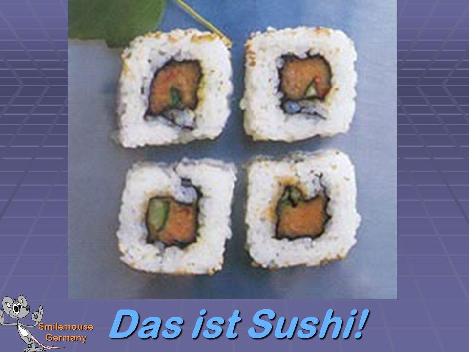 Smilemouse Germany Das ist Sushi!