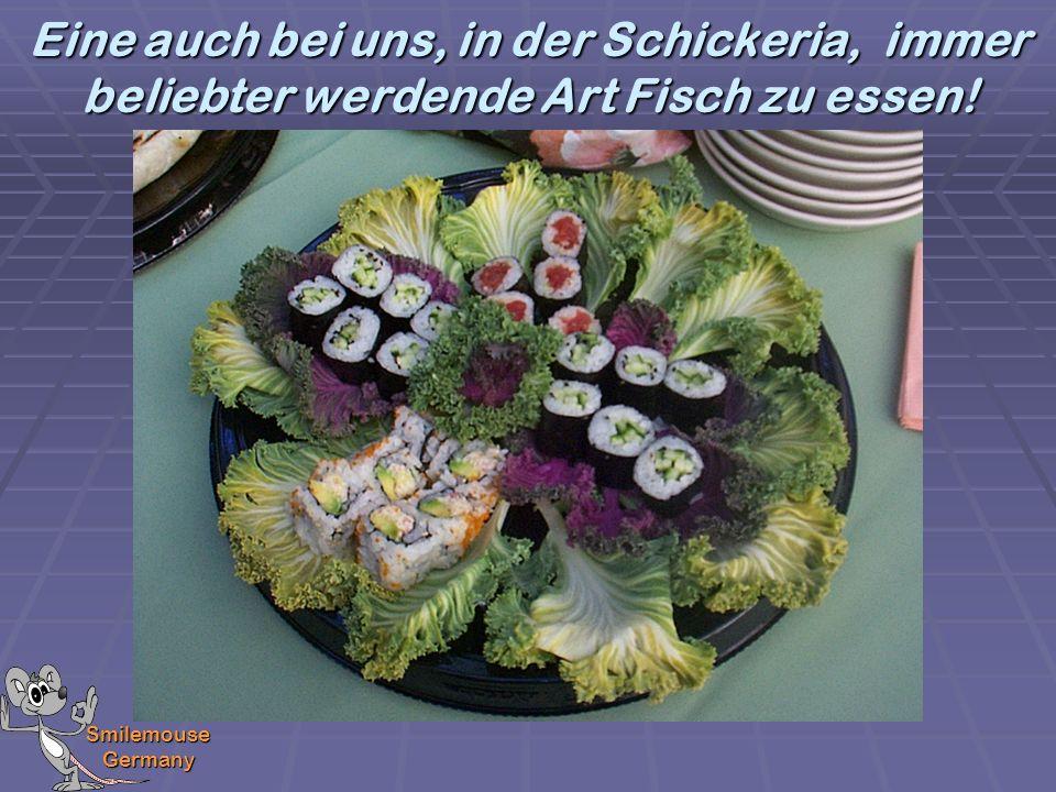 Smilemouse Germany Eine auch bei uns, in der Schickeria, immer beliebter werdende Art Fisch zu essen!