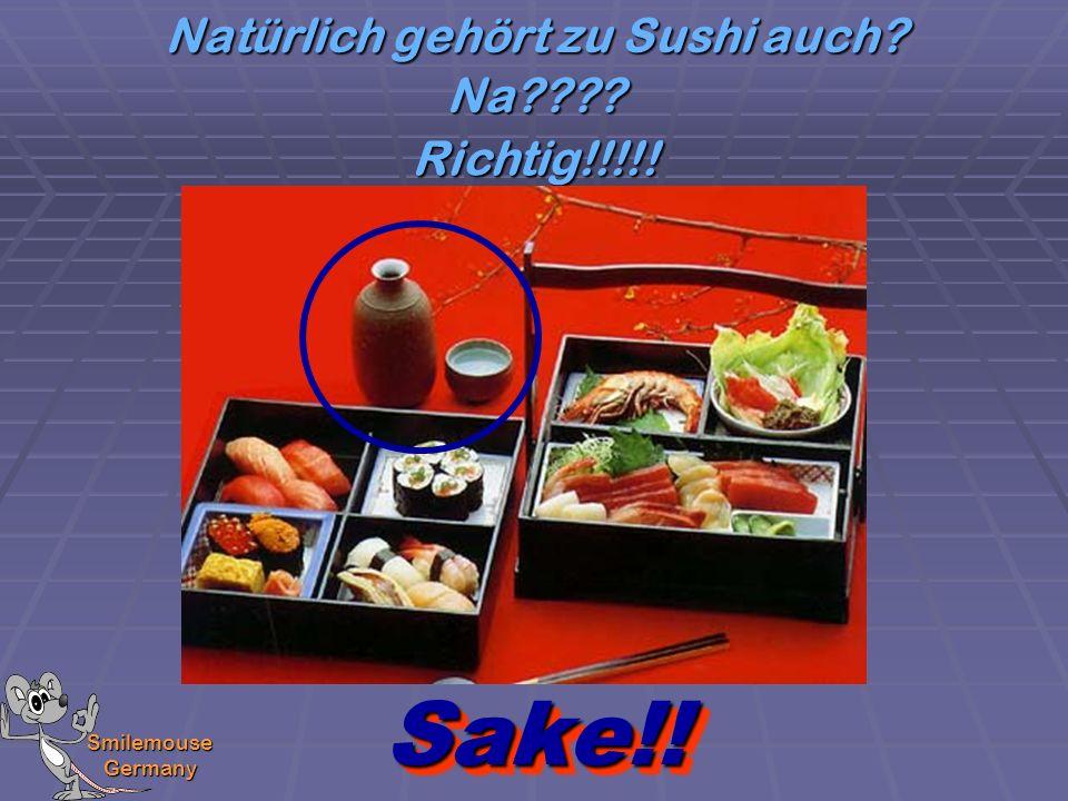 Smilemouse Germany Sake!!Sake!! Natürlich gehört zu Sushi auch? Richtig!!!!! Na????