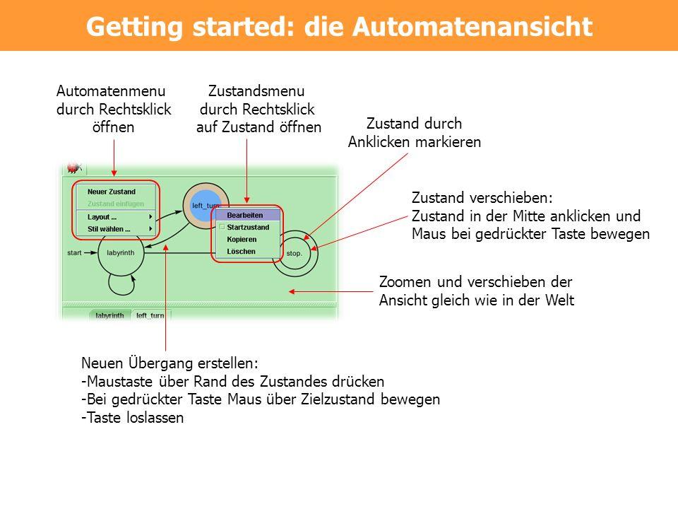 Getting started: die Automatenansicht Automatenmenu durch Rechtsklick öffnen Zustandsmenu durch Rechtsklick auf Zustand öffnen Zustand durch Anklicken