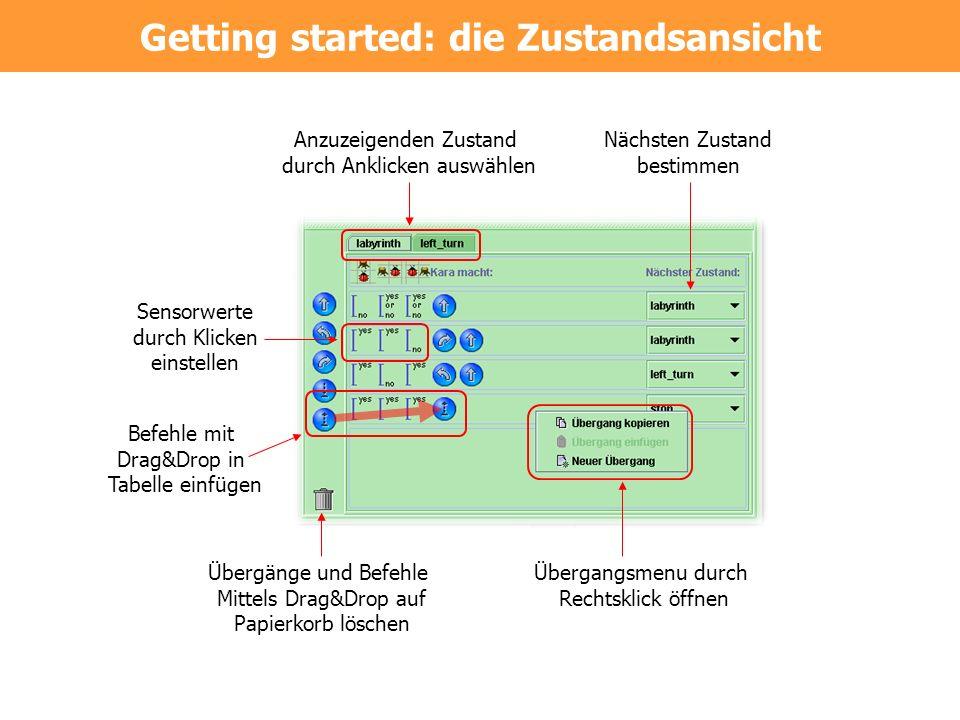 Getting started: die Zustandsansicht Befehle mit Drag&Drop in Tabelle einfügen Übergangsmenu durch Rechtsklick öffnen Anzuzeigenden Zustand durch Ankl