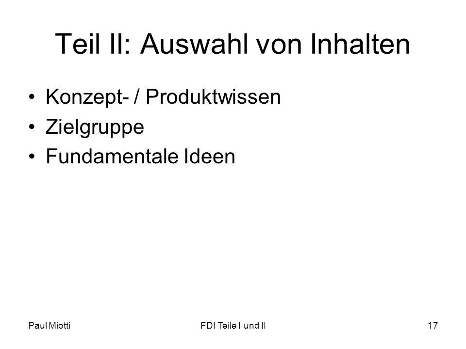 Teil II: Auswahl von Inhalten Konzept- / Produktwissen Zielgruppe Fundamentale Ideen Paul MiottiFDI Teile I und II17