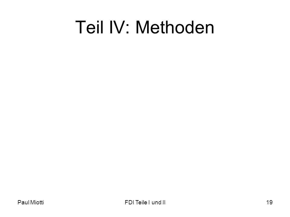 Teil IV: Methoden Paul MiottiFDI Teile I und II19