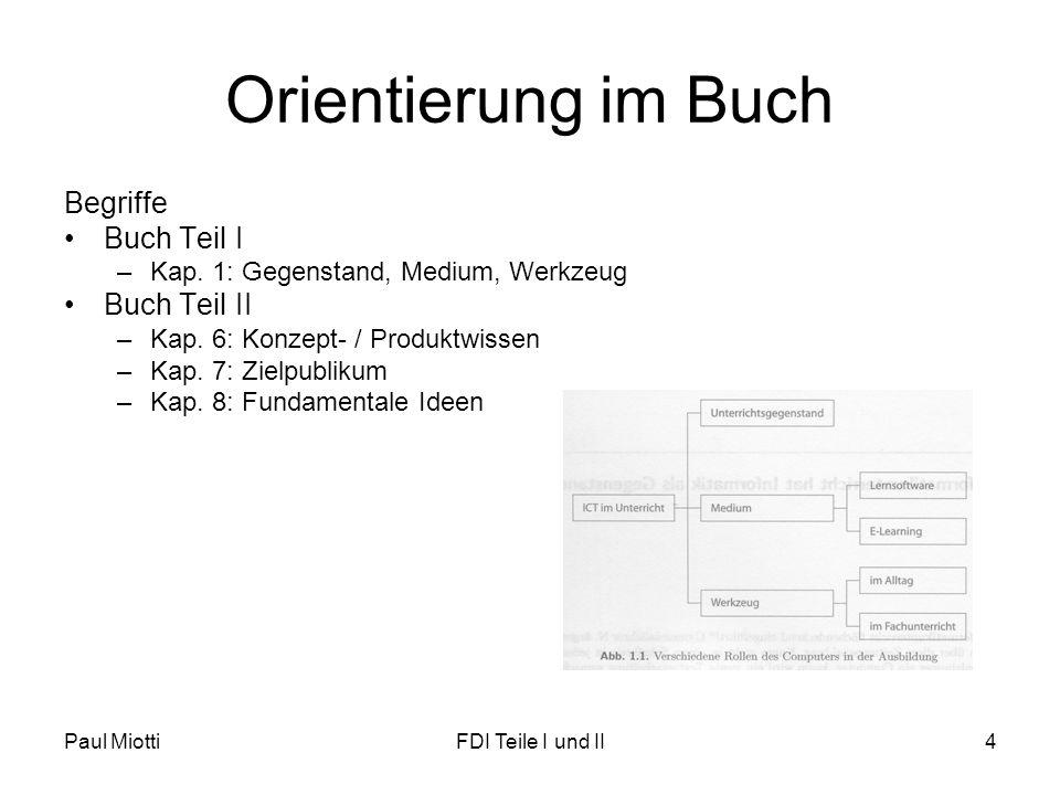 Paul MiottiFDI Teile I und II4 Orientierung im Buch Begriffe Buch Teil I –Kap.