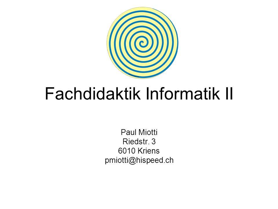 Fachdidaktik Informatik II Paul Miotti Riedstr. 3 6010 Kriens pmiotti@hispeed.ch