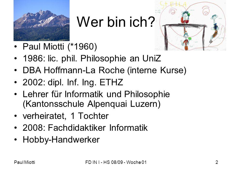 Paul MiottiFD IN I - HS 08/09 - Woche 012 Wer bin ich? Paul Miotti (*1960) 1986: lic. phil. Philosophie an UniZ DBA Hoffmann-La Roche (interne Kurse)