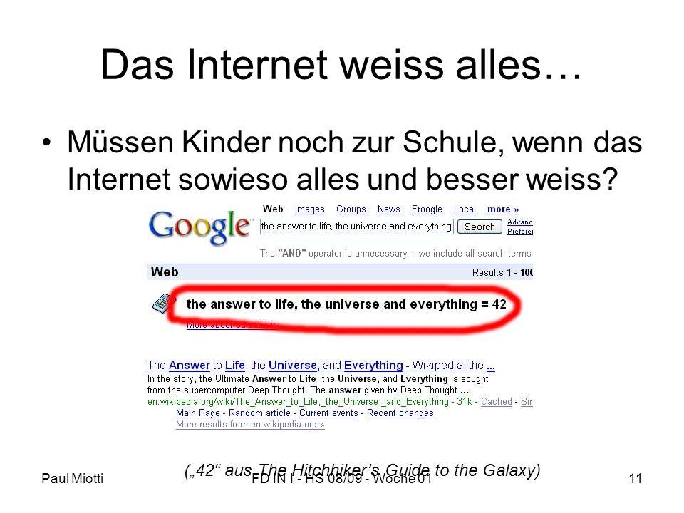 Paul MiottiFD IN I - HS 08/09 - Woche 0111 Das Internet weiss alles… Müssen Kinder noch zur Schule, wenn das Internet sowieso alles und besser weiss?