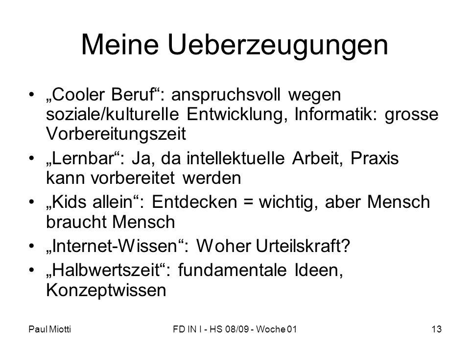 Paul MiottiFD IN I - HS 08/09 - Woche 0113 Meine Ueberzeugungen Cooler Beruf: anspruchsvoll wegen soziale/kulturelle Entwicklung, Informatik: grosse V