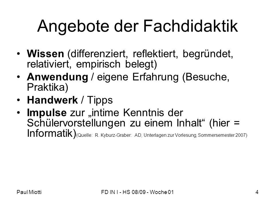 Paul MiottiFD IN I - HS 08/09 - Woche 014 Angebote der Fachdidaktik Wissen (differenziert, reflektiert, begründet, relativiert, empirisch belegt) Anwe