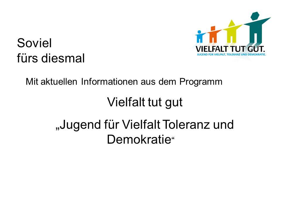 Soviel fürs diesmal Mit aktuellen Informationen aus dem Programm Vielfalt tut gut Jugend für Vielfalt Toleranz und Demokratie