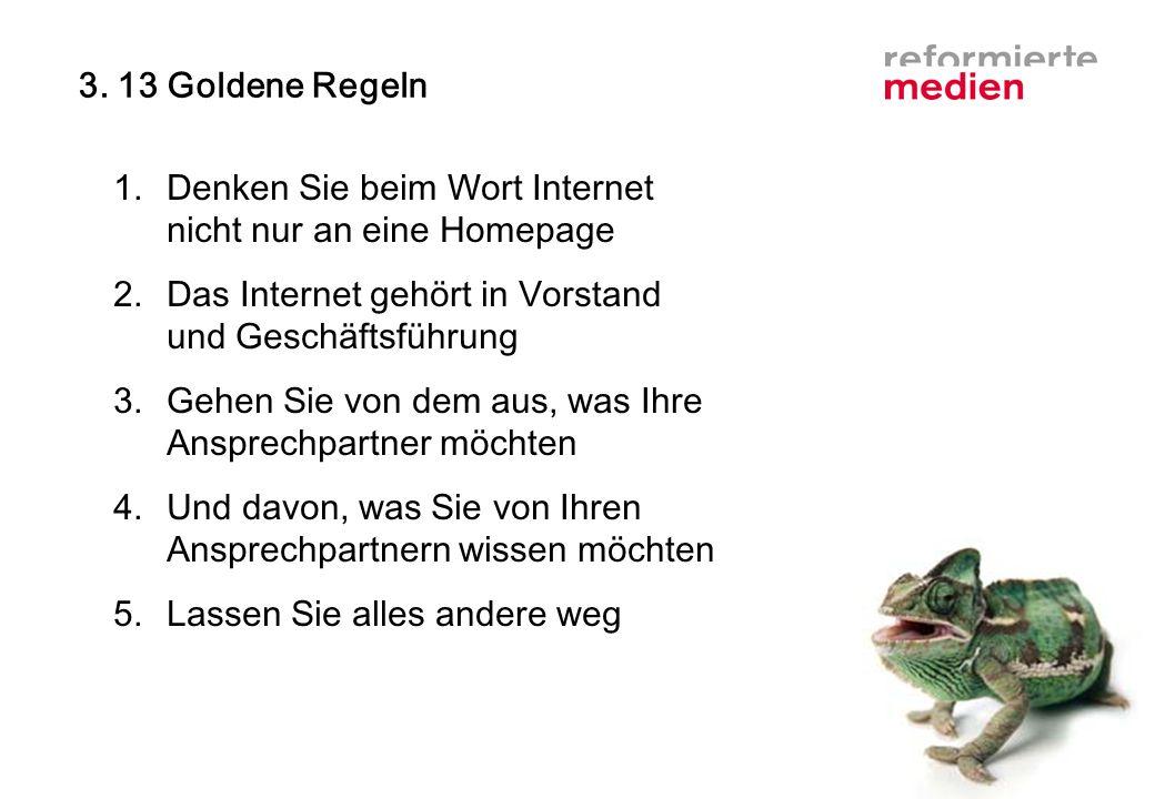 3. 13 Goldene Regeln 1.Denken Sie beim Wort Internet nicht nur an eine Homepage 2.Das Internet gehört in Vorstand und Geschäftsführung 3.Gehen Sie von