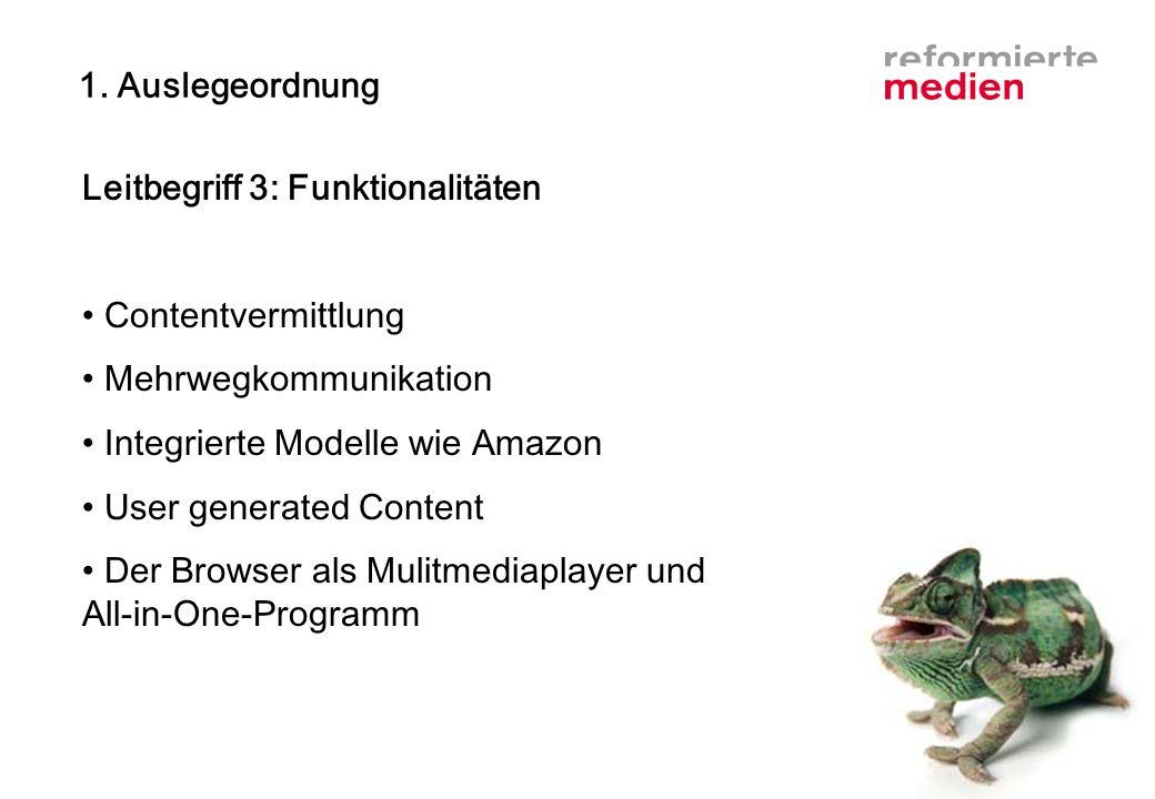 1. Auslegeordnung Leitbegriff 3: Funktionalitäten Contentvermittlung Mehrwegkommunikation Integrierte Modelle wie Amazon User generated Content Der Br