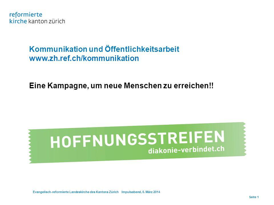 Kommunikation und Öffentlichkeitsarbeit www.zh.ref.ch/kommunikation Eine Kampagne, um neue Menschen zu erreichen!! Evangelisch-reformierte Landeskirch