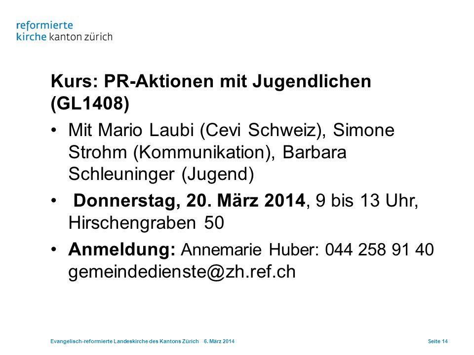Kurs: PR-Aktionen mit Jugendlichen (GL1408) Mit Mario Laubi (Cevi Schweiz), Simone Strohm (Kommunikation), Barbara Schleuninger (Jugend) Donnerstag, 2