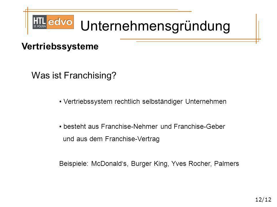 Unternehmensgründung 12/12 Vertriebssysteme Was ist Franchising? Vertriebssystem rechtlich selbständiger Unternehmen besteht aus Franchise-Nehmer und