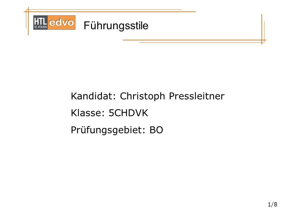 Führungsstile 1/8 Kandidat: Christoph Pressleitner Klasse: 5CHDVK Prüfungsgebiet: BO
