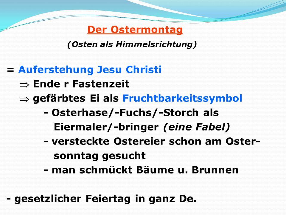Der Ostermontag (Osten als Himmelsrichtung) = Auferstehung Jesu Christi Ende r Fastenzeit gefärbtes Ei als Fruchtbarkeitssymbol - Osterhase/-Fuchs/-St