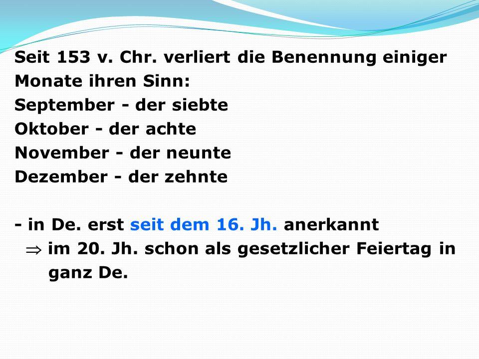 Seit 153 v. Chr. verliert die Benennung einiger Monate ihren Sinn: September - der siebte Oktober - der achte November - der neunte Dezember - der zeh