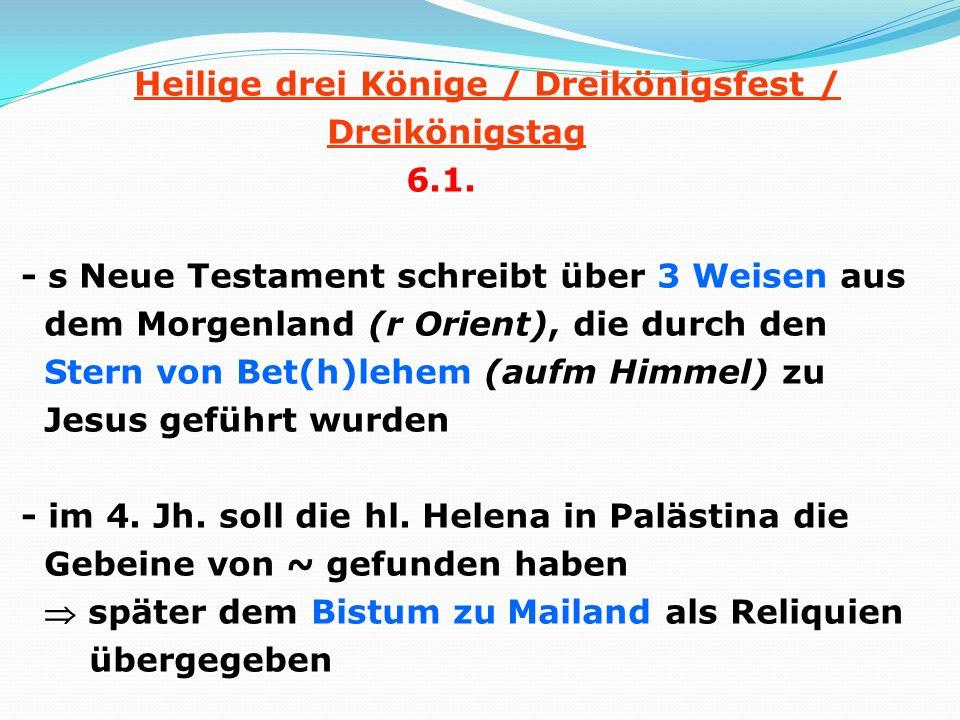 Heilige drei Könige / Dreikönigsfest / Dreikönigstag 6.1. - s Neue Testament schreibt über 3 Weisen aus dem Morgenland (r Orient), die durch den Stern