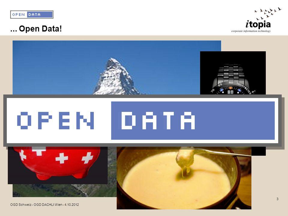 ... Open Data! 3 OGD Schweiz - OGD DACHLI Wien - 4.10.2012
