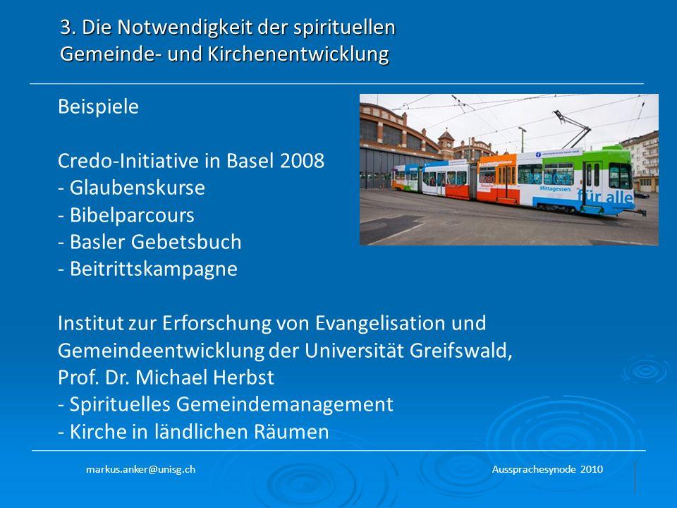 3. Die Notwendigkeit der spirituellen Gemeinde- und Kirchenentwicklung Beispiele Credo-Initiative in Basel 2008 - Glaubenskurse - Bibelparcours - Basl
