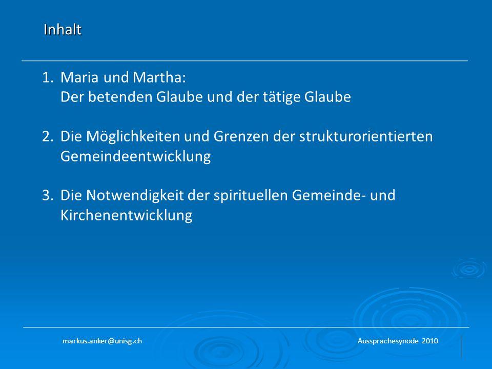 Inhalt 1.Maria und Martha: Der betenden Glaube und der tätige Glaube 2.Die Möglichkeiten und Grenzen der strukturorientierten Gemeindeentwicklung 3.Di
