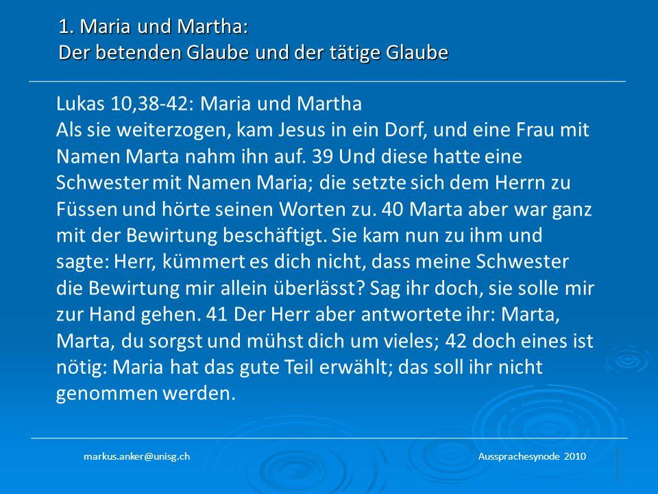 1. Maria und Martha: Der betenden Glaube und der tätige Glaube Lukas 10,38-42: Maria und Martha Als sie weiterzogen, kam Jesus in ein Dorf, und eine F