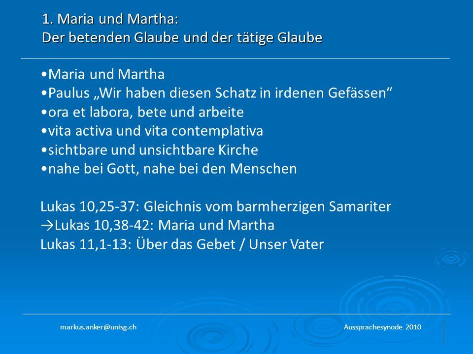 1. Maria und Martha: Der betenden Glaube und der tätige Glaube Maria und Martha Paulus Wir haben diesen Schatz in irdenen Gefässen ora et labora, bete