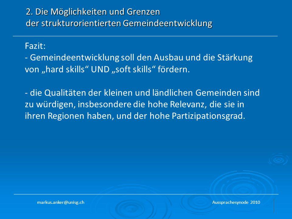 2. Die Möglichkeiten und Grenzen der strukturorientierten Gemeindeentwicklung Fazit: - Gemeindeentwicklung soll den Ausbau und die Stärkung von hard s