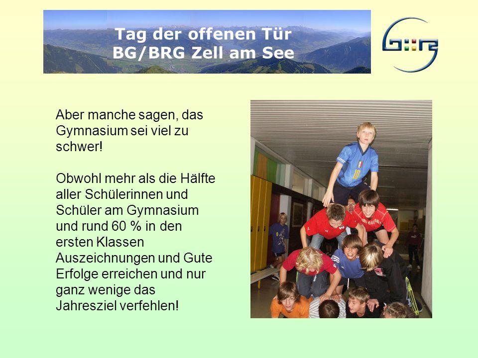 Tag der offenen Tür BG/BRG Zell am See Aber manche sagen, das Gymnasium sei viel zu schwer! Obwohl mehr als die Hälfte aller Schülerinnen und Schüler