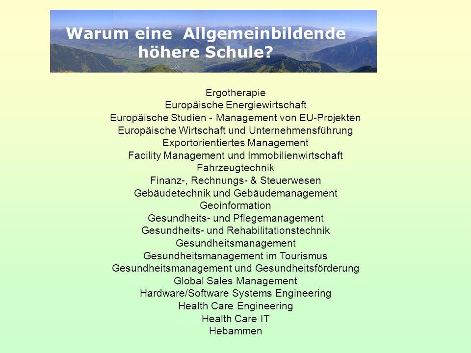Warum eine Allgemeinbildende höhere Schule? Ergotherapie Europäische Energiewirtschaft Europäische Studien - Management von EU-Projekten Europäische W