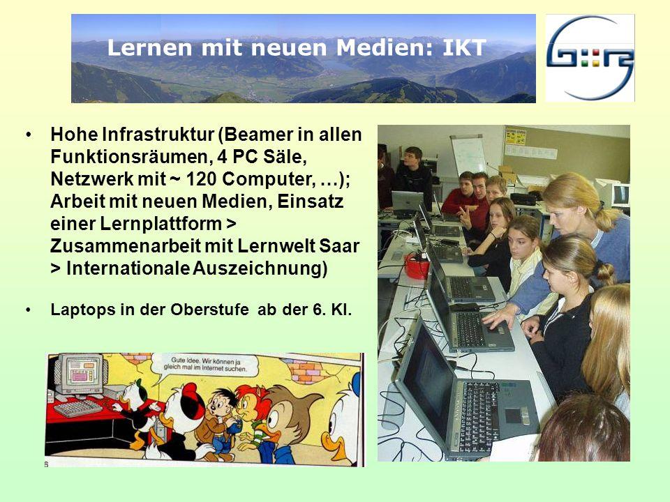 Lernen mit neuen Medien: IKT Hohe Infrastruktur (Beamer in allen Funktionsräumen, 4 PC Säle, Netzwerk mit ~ 120 Computer, …); Arbeit mit neuen Medien,