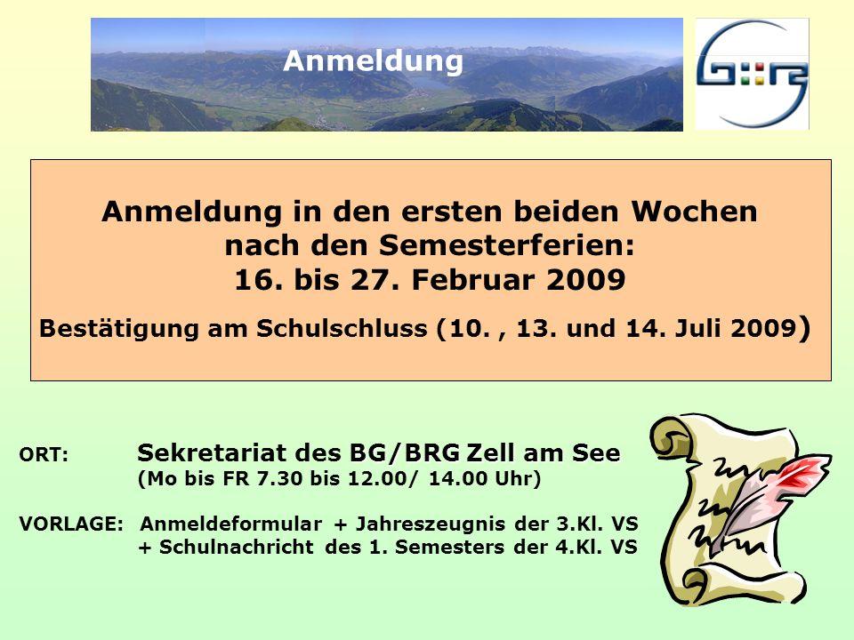 Anmeldung Anmeldung in den ersten beiden Wochen nach den Semesterferien: 16. bis 27. Februar 2009 Bestätigung am Schulschluss (10., 13. und 14. Juli 2