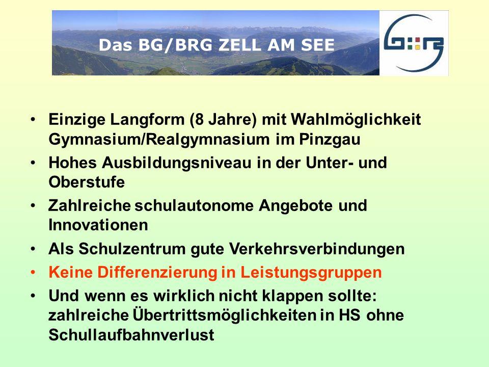 Das BG/BRG ZELL AM SEE Einzige Langform (8 Jahre) mit Wahlmöglichkeit Gymnasium/Realgymnasium im Pinzgau Hohes Ausbildungsniveau in der Unter- und Obe