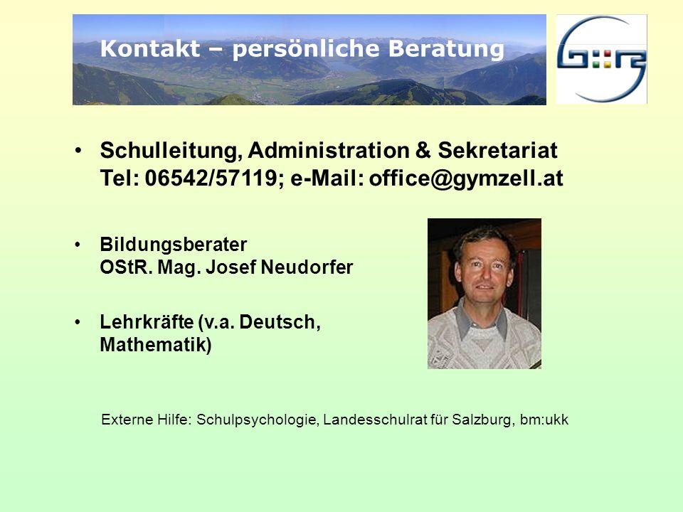 Kontakt – persönliche Beratung Schulleitung, Administration & Sekretariat Tel: 06542/57119; e-Mail: office@gymzell.at Bildungsberater OStR. Mag. Josef