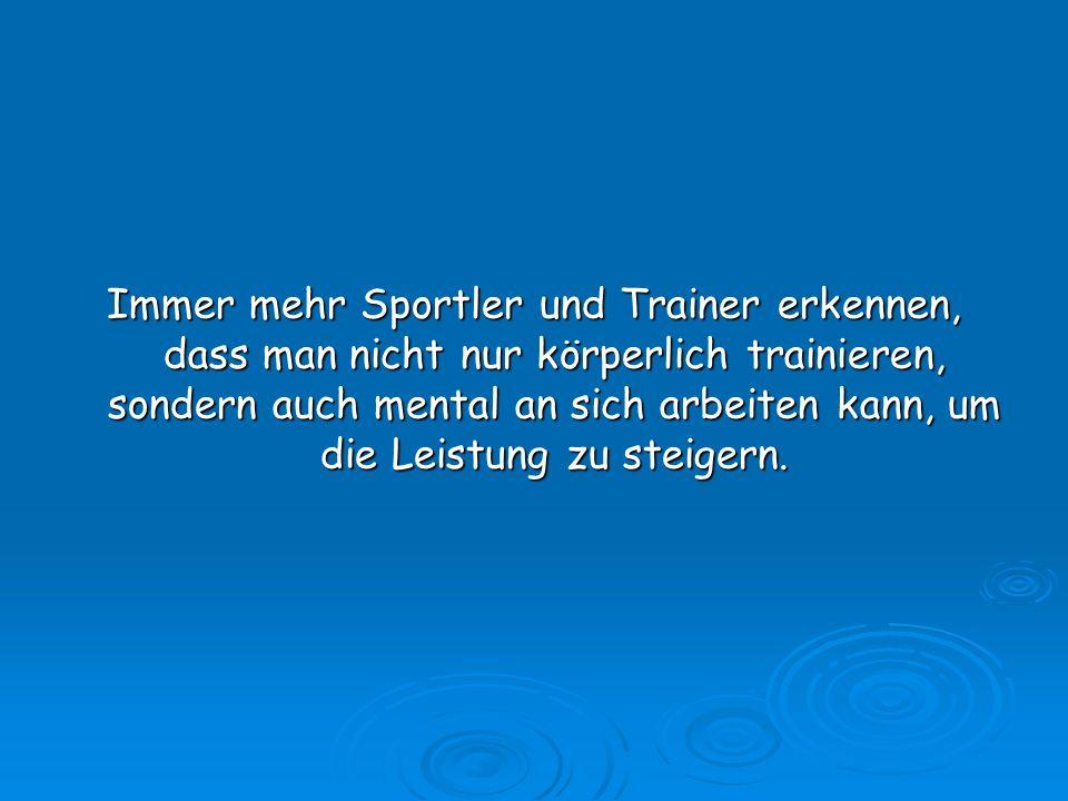 Immer mehr Sportler und Trainer erkennen, dass man nicht nur körperlich trainieren, sondern auch mental an sich arbeiten kann, um die Leistung zu stei