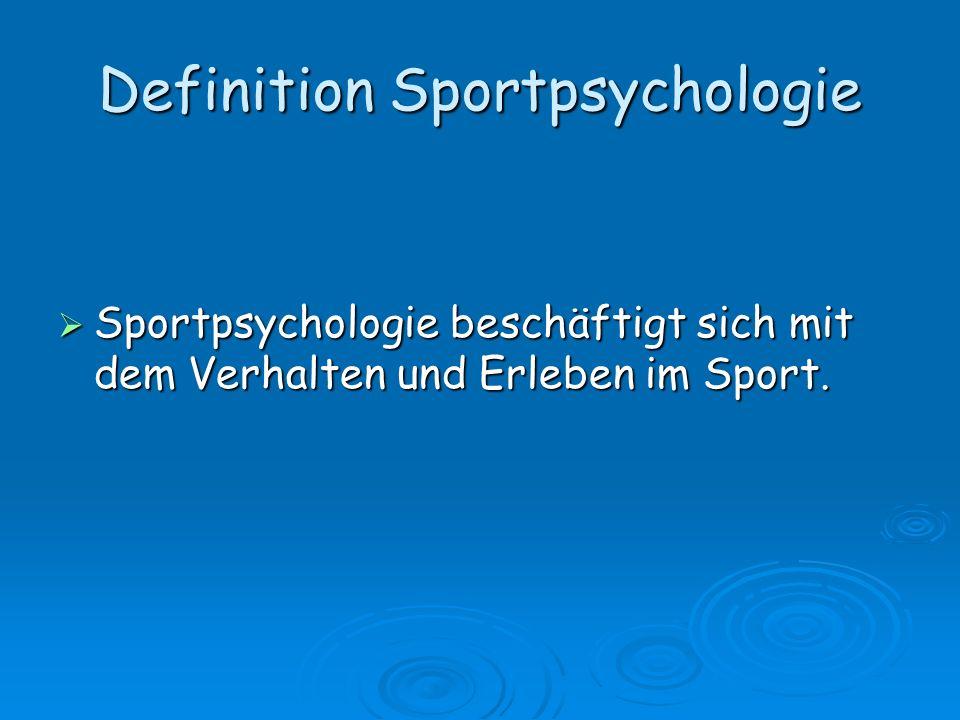 Definition Sportpsychologie Sportpsychologie beschäftigt sich mit dem Verhalten und Erleben im Sport. Sportpsychologie beschäftigt sich mit dem Verhal