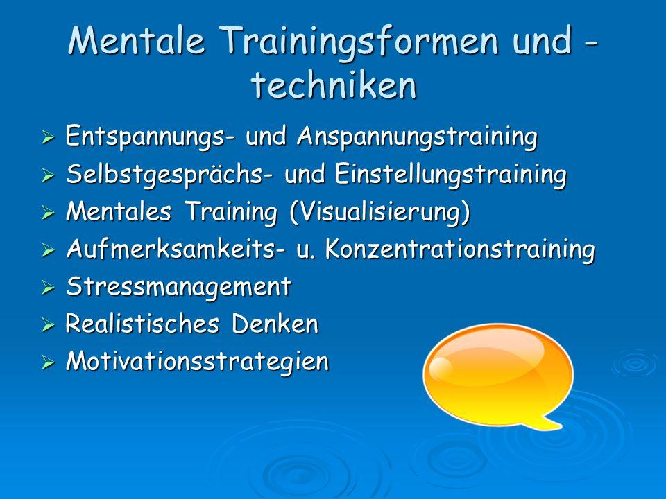 Mentales Training Unter mentalem Training versteht man das Erlernen oder Verbessern eines Bewegungsablaufes durch intensives Vorstellen ohne gleichzeitiges Üben oder Ausführen der Bewegung.