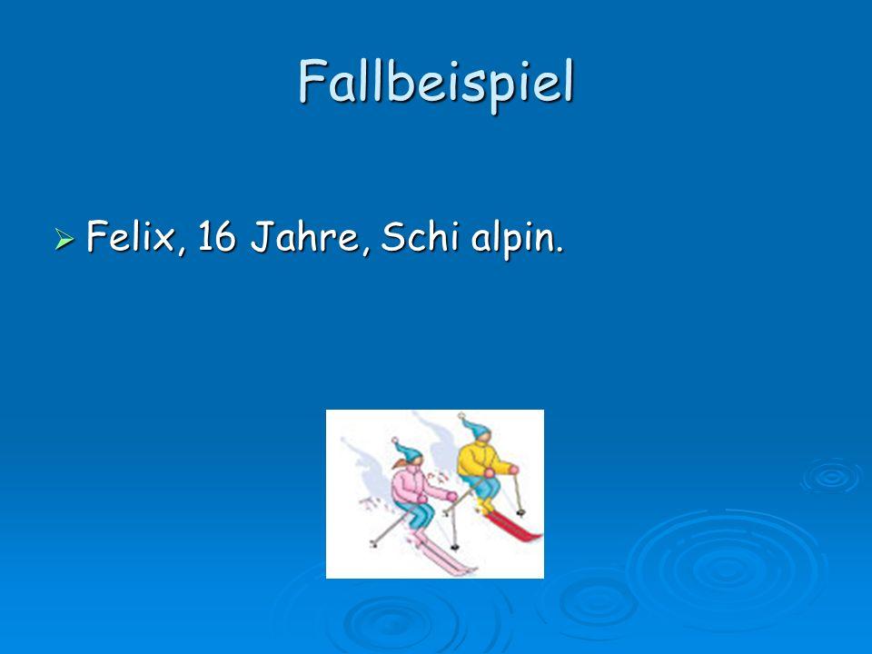Fallbeispiel Felix, 16 Jahre, Schi alpin. Felix, 16 Jahre, Schi alpin.