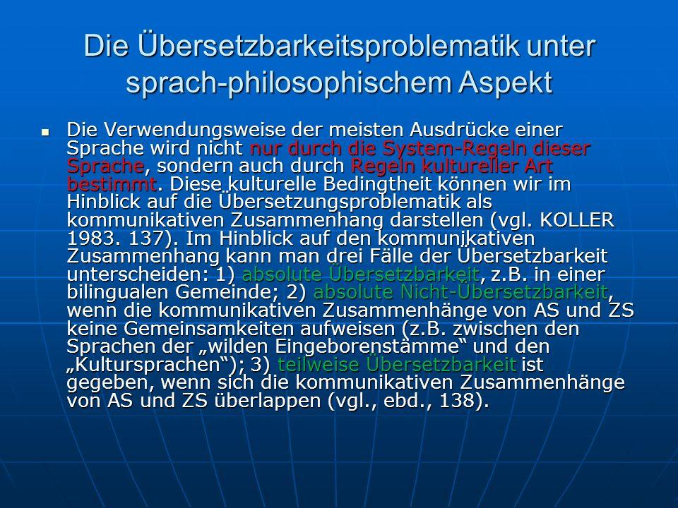 Die Übersetzbarkeitsproblematik unter sprach-philosophischem Aspekt Die Verwendungsweise der meisten Ausdrücke einer Sprache wird nicht nur durch die