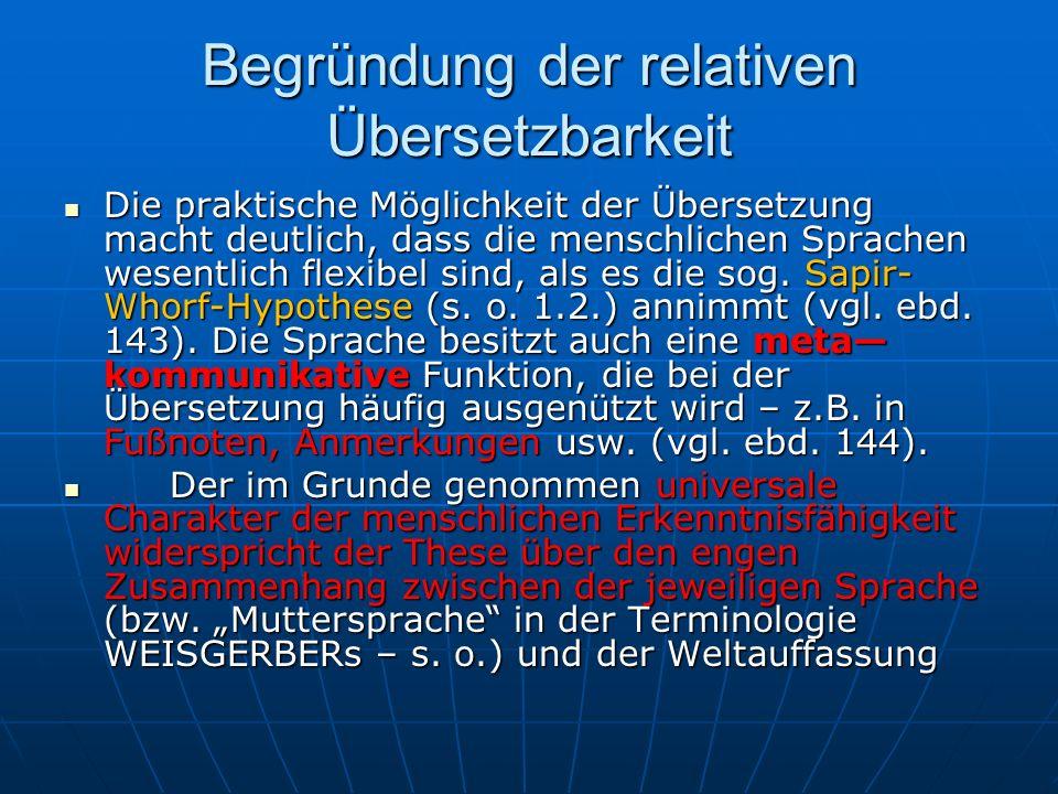 Begründung der relativen Übersetzbarkeit Die praktische Möglichkeit der Übersetzung macht deutlich, dass die menschlichen Sprachen wesentlich flexibel