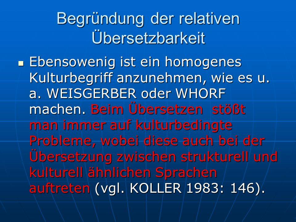Begründung der relativen Übersetzbarkeit Ebensowenig ist ein homogenes Kulturbegriff anzunehmen, wie es u. a. WEISGERBER oder WHORF machen. Beim Übers