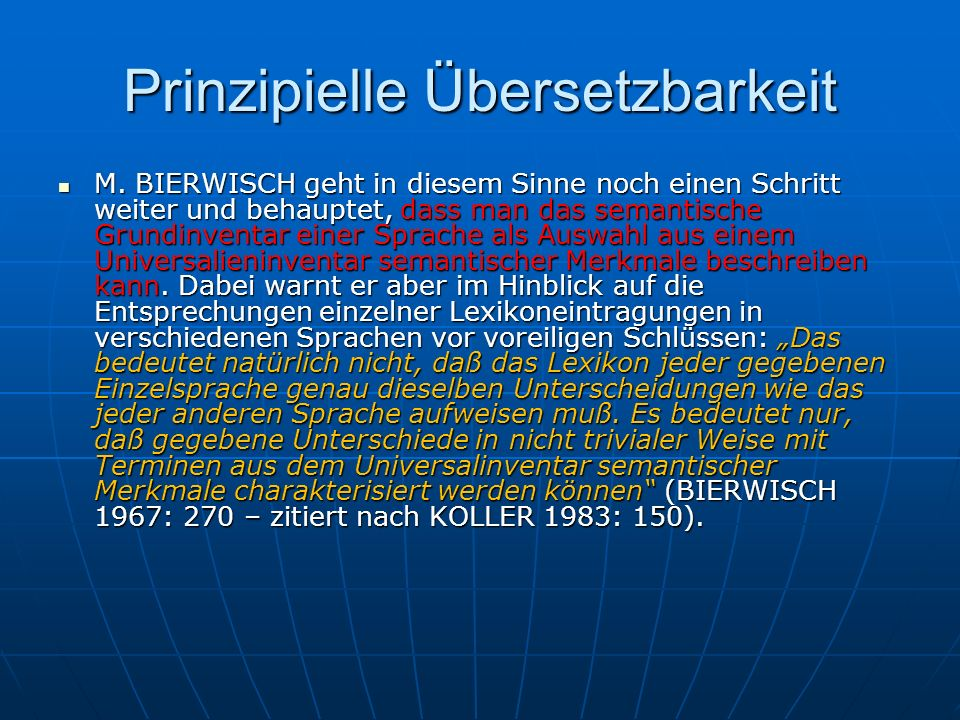 Prinzipielle Übersetzbarkeit M. BIERWISCH geht in diesem Sinne noch einen Schritt weiter und behauptet, dass man das semantische Grundinventar einer S