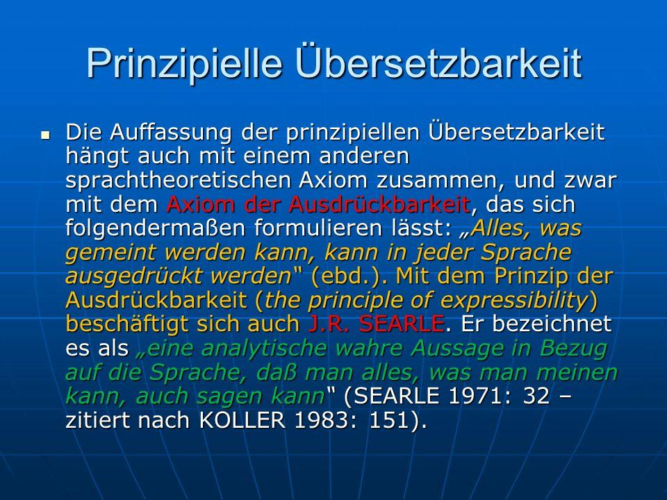 Prinzipielle Übersetzbarkeit Die Auffassung der prinzipiellen Übersetzbarkeit hängt auch mit einem anderen sprachtheoretischen Axiom zusammen, und zwa