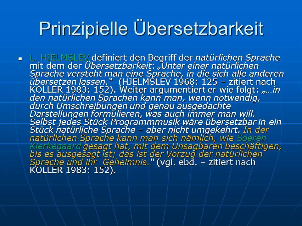 Prinzipielle Übersetzbarkeit L. HJELMSLEV definiert den Begriff der natürlichen Sprache mit dem der Übersetzbarkeit: Unter einer natürlichen Sprache v