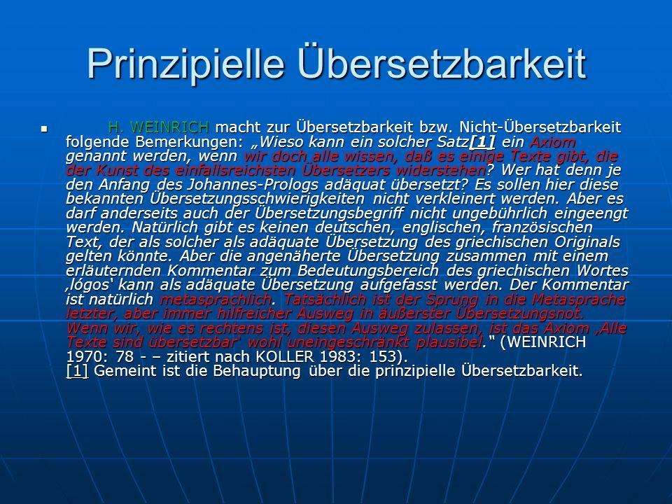 Prinzipielle Übersetzbarkeit H. WEINRICH macht zur Übersetzbarkeit bzw. Nicht-Übersetzbarkeit folgende Bemerkungen: Wieso kann ein solcher Satz[1] ein