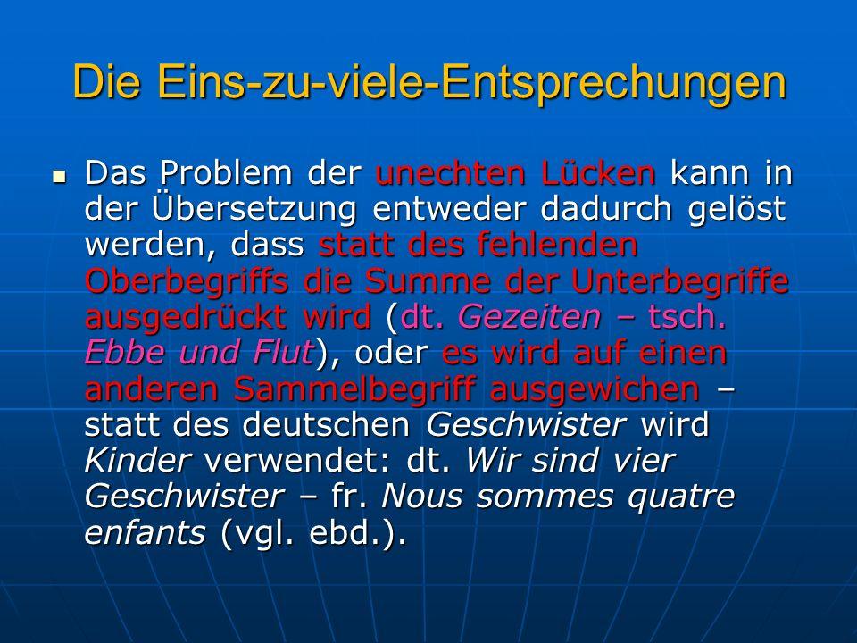 Die Eins-zu-viele-Entsprechungen Das Problem der unechten Lücken kann in der Übersetzung entweder dadurch gelöst werden, dass statt des fehlenden Ober