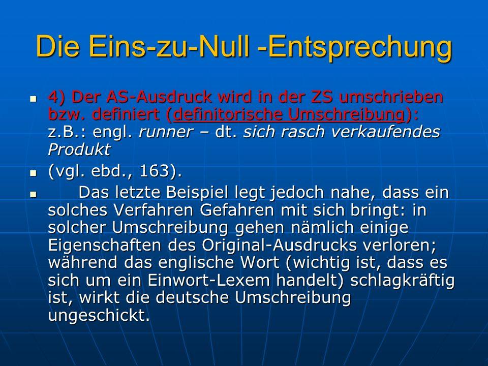 Die Eins-zu-Null -Entsprechung 4) Der AS-Ausdruck wird in der ZS umschrieben bzw. definiert (definitorische Umschreibung): z.B.: engl. runner – dt. si