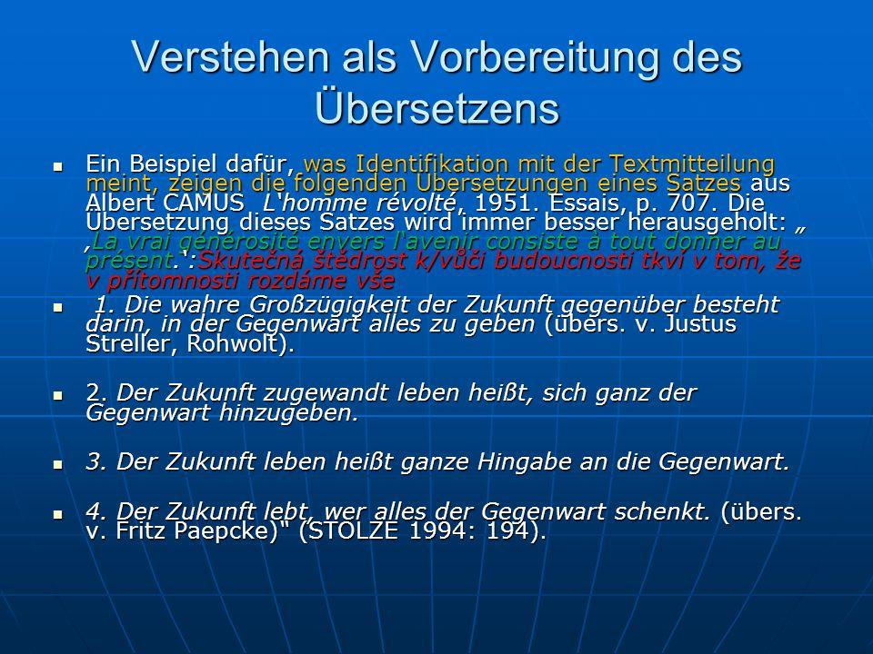 Verstehen als Vorbereitung des Übersetzens Ein Beispiel dafür, was Identifikation mit der Textmitteilung meint, zeigen die folgenden Übersetzungen ein